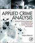Applied Crime Analysis: A Social Science Approach to Understanding Crime, Criminals, and Victims by Wayne Petherick (Paperback, 2014)