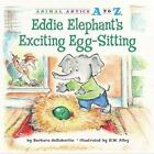 Animal Antics A to Z: Eddie Elephant's Exciting Egg-Sitting by Barbara deRubertis (2010, Hardcover)