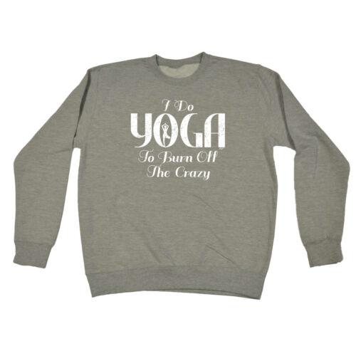 Funny Novelty Sweatshirt Jumper Top I Do Yoga To Burn Off The Crazy