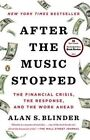 After the Music Stopped: The Financial Crisis, the Response, and the Work Ahead by Alan S. Blinder (Paperback, 2013)