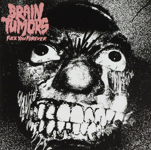 Fuck You Forever by BRAIN TUMORS