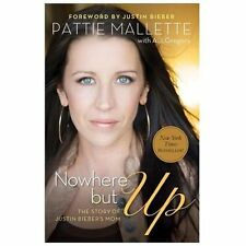 Nowhere but Up: The Story of Justin Bieber's Mom, Gregory, A. J., Mallette, Patt
