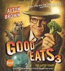 Good Eats 3 : The Later Years by Alton Brown (2011, Hardcover)