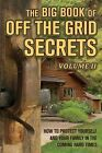 The Big Book of Off-The-Grid Secrets: How to Protect Yourself and Your Family in the Coming Hard Times - Volume 2 by Shallow Creek Publishers (Paperback / softback, 2013)