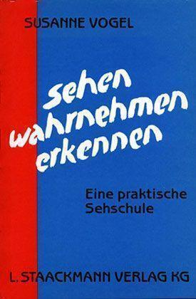 Vogel, Susanne - Sehen - Wahrnehmen - Erkennen: Eine praktische Sehschule /2
