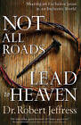 Not All Roads Lead to Heaven: Sharing an Exclusive Jesus in an Inclusive World by Dr Robert Jeffress (Hardback, 2016)