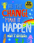 Be the Change, Make it Happen: Big and Small Ways Kids Can Make a Difference by Bernadette Russell (Paperback, 2016)