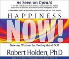 Happiness Now!: Timeless Wisdom for Feeling Good Fast by Robert Holden (CD-Audio, 2007)