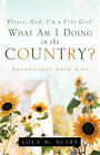 Please, God, I'm a City Girl. What Am I Doing in the Country? by Lola M Autry (Paperback / softback, 2004)