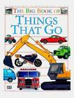 The Big Book of Things That Go by Deni Bown and Dorling Kindersley Publishing Staff (1994, Hardcover)