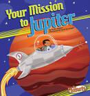 Your Mission to Jupiter by Sally Kephart Carlson, Nadia Higgins (Hardback, 2011)