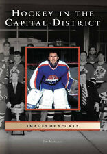 Hockey in the Capital District [Images of Sports] [NY] [Arcadia Publishing]