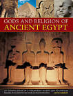 Gods and Religion of Ancient Egypt: An In-depth Study of a Fascinating Society and Its Popular Beliefs, Documented in Over 200 Photographs by Lucia Gahlin (Hardback, 2013)