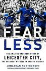 Fearless: The Amazing Underdog Story of Leicester City, the Greatest Miracle in Sports History by Jonathan Northcroft (Hardback, 2016)