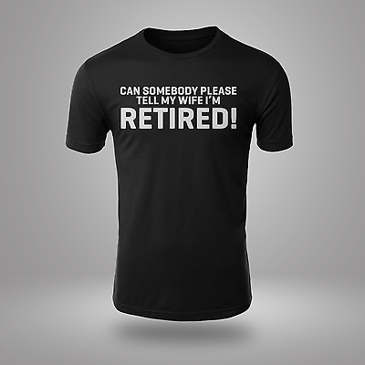 Gerade New Unisex Tell My Wife I'm Retired Funny Novelty Printed T-shirt Gifts