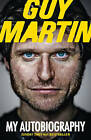Guy Martin: My Autobiography by Guy Martin (Paperback, 2014)