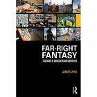 Far-Right Fantasy: A Sociology of American Religion and Politics by James Aho (Paperback, 2015)