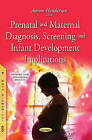 Prenatal & Maternal Diagnosis, Screening & Infant Development Implications by Nova Science Publishers Inc (Paperback, 2015)