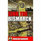 Sink the Bismarck by Duncan Harding (Paperback, 2007)