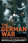 The German War a Nation Under Arms 1939-45 by Stargardt Nicholas 009953987x