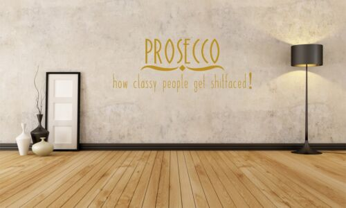 drunk fun wall art vinyl decal sticker Prosecco how classy people get