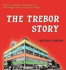The Trebor Story: How a Tiny Family Firm Making Sweets in London's East End Became Britain's Biggest Sugar Confectioner, Creating Iconic Brands Before Selling to Cadbury and Later Kraft Foods by Matthew Crampton (Hardback, 2012)