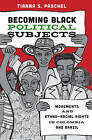Becoming Black Political Subjects: Movements and Ethno-Racial Rights in Colombia and Brazil by Tianna S. Paschel (Hardback, 2016)