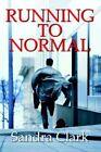 Running to Normal 9780595325580 by Dr Sandra Clark Paperback