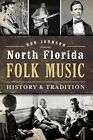 North Florida Folk Music: History & Tradition by Ron Johnson (Paperback / softback, 2014)