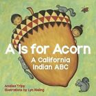 A is for Acorn: A California Indian ABC by Analisa Tripp (Board book, 2015)