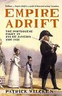 Empire Adrift: The Portuguese Court in Rio De Janeiro, 1808-1821 by Patrick Wilcken (Paperback, 2005)
