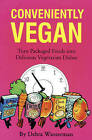 Conveniently Vegan: Turn Packaged Food into Delicious Vegetarian Dishes by Debra Wasserman (Paperback, 2010)