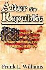 After the Republic by Frank L Williams (Paperback / softback, 2015)