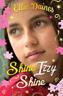 Shine, Izzy, Shine by Ellie Daines (Paperback, 2015)