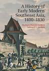 A History of Early Modern Southeast Asia, 1400-1830 by Leonard Y. Andaya, Barbara Watson Andaya (Hardback, 2015)