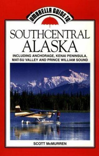 Southcentral Alaska : Including Anchorage, Matanuska-Susitna Valleys, Kenai...