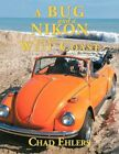 Bug and a Nikon on The West Coast 9781449057121 by Chad Ehlers Paperback