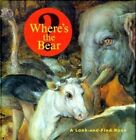 Where's the Bear?: A Look and Find Book by J Paul Getty Museum, Jan Brueghel, J Getty, Jan Bruegel (Hardback, 1998)