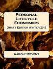 Personal Lifecycle Economics: Draft Edition Winter 2015 by Aaron Stevens (Paperback / softback, 2015)