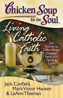 Chicken Soup for the Soul: Living Catholic Faith: 101 Stories to Offer Hope, Deepen Faith, and Spread Love by Mark Victor Hansen, Leann Theiman, Jack Canfield (Paperback / softback, 2009)