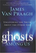 Ghosts among Us : Uncovering the Truth about the Other Side by James Van Praagh (2008, Hardcover)