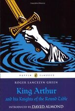 Puffin Classics: King Arthur and His Knights of the Round Table by Roger Lancelyn Green (2008, Paperback)