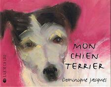 Mon Chien Terrier * Dominique JACQUES * La Joie De Lire * Petit album rigide