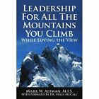 Leadership for All The Mountains You Climb 9781434370044 by Mark W. Altman Book