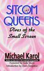 Sitcom Queens Divas of The Small Screen 9780595402519 by Michael Karol Book