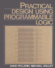 Practical Design Using Programmable Logic by Michael Holley, David Pellerin (Paperback, 1991)
