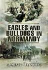 Eagles and Bulldogs in Normandy by Michael Reynolds (Paperback, 2010)