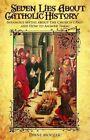 Seven Lies About Catholic History by Diane Moczar 0895559064 Tan Books 2010