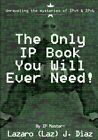 The Only IP Book You Will Ever Need!: Unraveling the Mysteries of Ipv4 & Ipv6 by Lazaro (Laz) J Diaz (Paperback / softback, 2014)