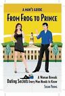 A Man's Guide from Frog to Prince: A Woman Reveals Dating Secrets Every Man Needs to Know by Lecturer Susan Young (Paperback / softback, 2008)